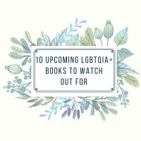 10 Upcoming LGBTQIA+ Books to Watch Out For