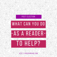 Post-Election: What can you-as a reader-do to help?