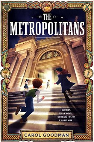 Arthurian Myth Meets World War II: The Metropolitans by Carol Goodman