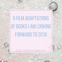 6 Film Adaptations of Books I Am Looking Forward to 2018