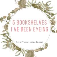 5 Bookshelves I've Been Eyeing