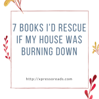 7 Books I'd Rescue If My House Was Burning Down