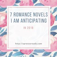 7 Romance Novels I Am Anticipating in 2018
