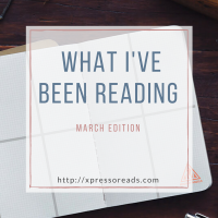 What I've Been Reading: March Update