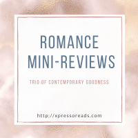 Romance Mini Reviews #5: Trio of Contemporary Goodness