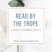Read by the Trope: A Guide to Romance Novels