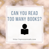 Can You Read Too Many Books?