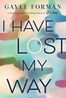 An Emotional 24 Hour Journey: I Have Lost My Way by Gayle Forman