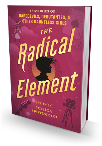The Intersectional Feminist Anthology We Need: The Radical Element edited by Jessica Spotswood