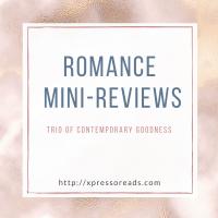 Romance Mini Reviews #5: Trio of Contemporary Goodness